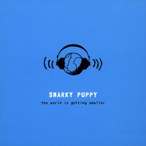 SnarkyPuppy-theworlsisgettingsmaller