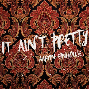 aaron-einhouse-it-aint-pretty-album-cover